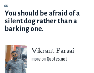 Vikrant Parsai: You should be afraid of a silent dog rather than a barking one.