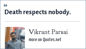 Vikrant Parsai: Death respects nobody.
