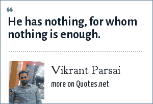 Vikrant Parsai: He has nothing, for whom nothing is enough.