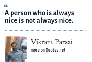 Vikrant Parsai: A person who is always nice is not always nice.