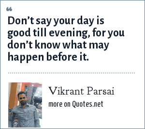 Vikrant Parsai: Don't say your day is good till evening, for you don't know what may happen before it.