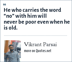"""Vikrant Parsai: He who carries the word """"no"""" with him will never be poor even when he is old."""