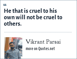 Vikrant Parsai: He that is cruel to his own will not be cruel to others.