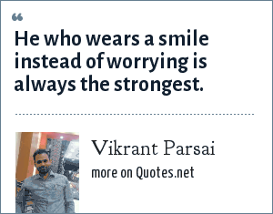 Vikrant Parsai: He who wears a smile instead of worrying is always the strongest.