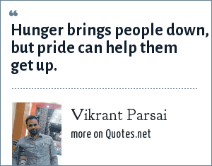 Vikrant Parsai: Hunger brings people down, but pride can help them get up.