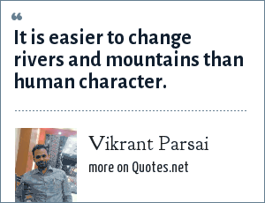Vikrant Parsai: It is easier to change rivers and mountains than human character.