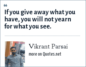 Vikrant Parsai: If you give away what you have, you will not yearn for what you see.