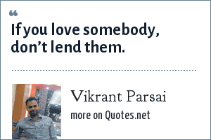 Vikrant Parsai: If you love somebody, don't lend them.