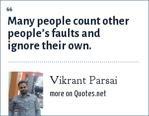 Vikrant Parsai: Many people count other people's faults and ignore their own.