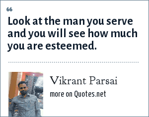 Vikrant Parsai: Look at the man you serve and you will see how much you are esteemed.