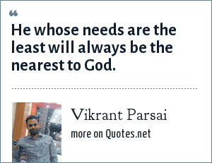 Vikrant Parsai: He whose needs are the least will always be the nearest to God.