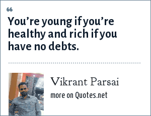 Vikrant Parsai: You're young if you're healthy and rich if you have no debts.