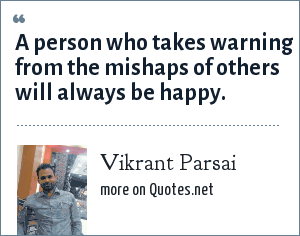 Vikrant Parsai: A person who takes warning from the mishaps of others will always be happy.