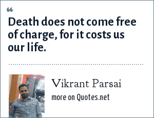 Vikrant Parsai: Death does not come free of charge, for it costs us our life.