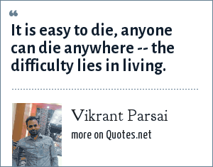 Vikrant Parsai: It is easy to die, anyone can die anywhere -- the difficulty lies in living.