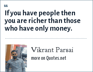 Vikrant Parsai: If you have people then you are richer than those who have only money.