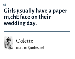 Colette: Girls usually have a paper m'chÈ face on their wedding day.