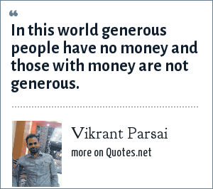 Vikrant Parsai: In this world generous people have no money and those with money are not generous.