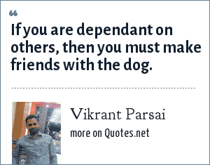 Vikrant Parsai: If you are dependant on others, then you must make friends with the dog.