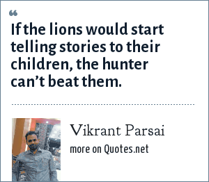 Vikrant Parsai: If the lions would start telling stories to their children, the hunter can't beat them.