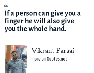 Vikrant Parsai: If a person can give you a finger he will also give you the whole hand.