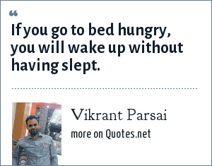 Vikrant Parsai: If you go to bed hungry, you will wake up without having slept.