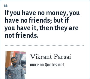 Vikrant Parsai: If you have no money, you have no friends; but if you have it, then they are not friends.