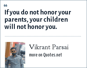 Vikrant Parsai: If you do not honor your parents, your children will not honor you.