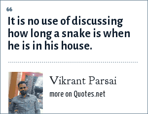 Vikrant Parsai: It is no use of discussing how long a snake is when he is in his house.