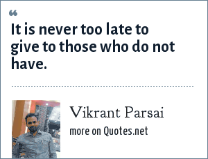 Vikrant Parsai: It is never too late to give to those who do not have.