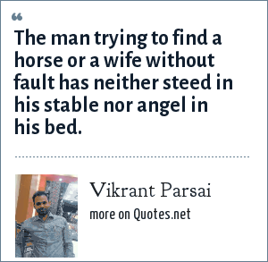 Vikrant Parsai: The man trying to find a horse or a wife without fault has neither steed in his stable nor angel in his bed.