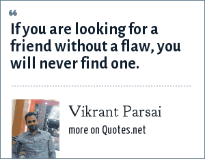 Vikrant Parsai: If you are looking for a friend without a flaw, you will never find one.