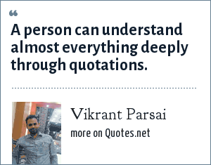 Vikrant Parsai: A person can understand almost everything deeply through quotations.