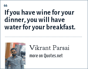 Vikrant Parsai: If you have wine for your dinner, you will have water for your breakfast.