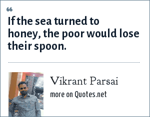 Vikrant Parsai: If the sea turned to honey, the poor would lose their spoon.