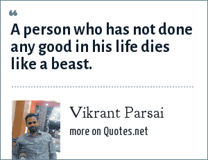 Vikrant Parsai: A person who has not done any good in his life dies like a beast.