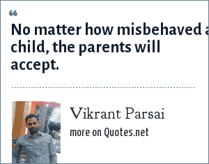 Vikrant Parsai: No matter how misbehaved a child, the parents will accept.
