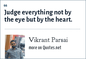 Vikrant Parsai: Judge everything not by the eye but by the heart.