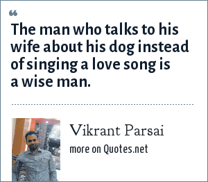 Vikrant Parsai: The man who talks to his wife about his dog instead of singing a love song is a wise man.