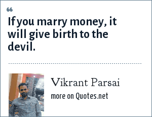 Vikrant Parsai: If you marry money, it will give birth to the devil.