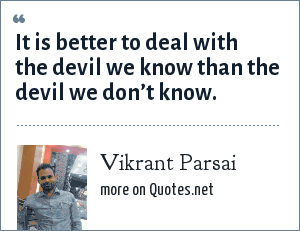 Vikrant Parsai: It is better to deal with the devil we know than the devil we don't know.