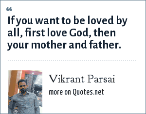 Vikrant Parsai: If you want to be loved by all, first love God, then your mother and father.
