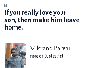 Vikrant Parsai: If you really love your son, then make him leave home.