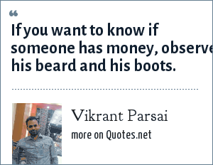 Vikrant Parsai: If you want to know if someone has money, observe his beard and his boots.