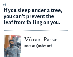 Vikrant Parsai: If you sleep under a tree, you can't prevent the leaf from falling on you.