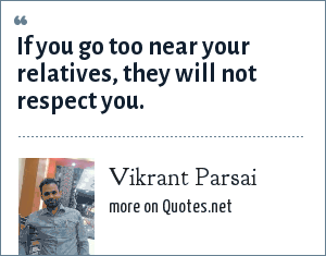 Vikrant Parsai: If you go too near your relatives, they will not respect you.