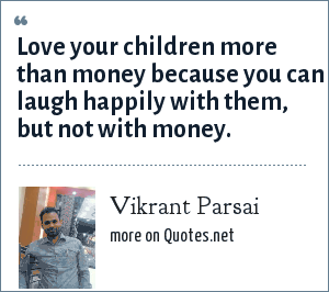 Vikrant Parsai: Love your children more than money because you can laugh happily with them, but not with money.