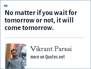 Vikrant Parsai: No matter if you wait for tomorrow or not, it will come tomorrow.