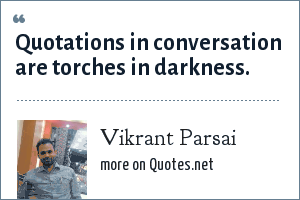 Vikrant Parsai: Quotations in conversation are torches in darkness.
