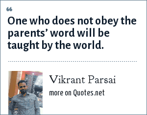 Vikrant Parsai: One who does not obey the parents' word will be taught by the world.
